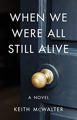 When We Were All Still Alive by Keith McWalter